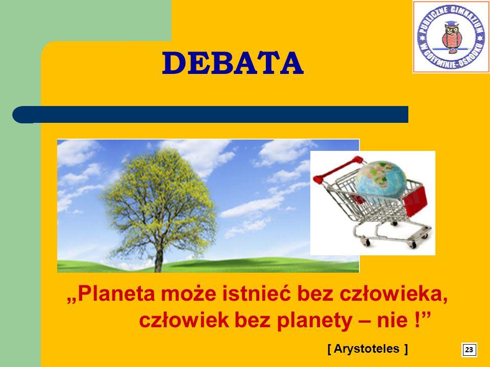 """DEBATA """"Planeta może istnieć bez człowieka, człowiek bez planety – nie !"""" [ Arystoteles ]"""