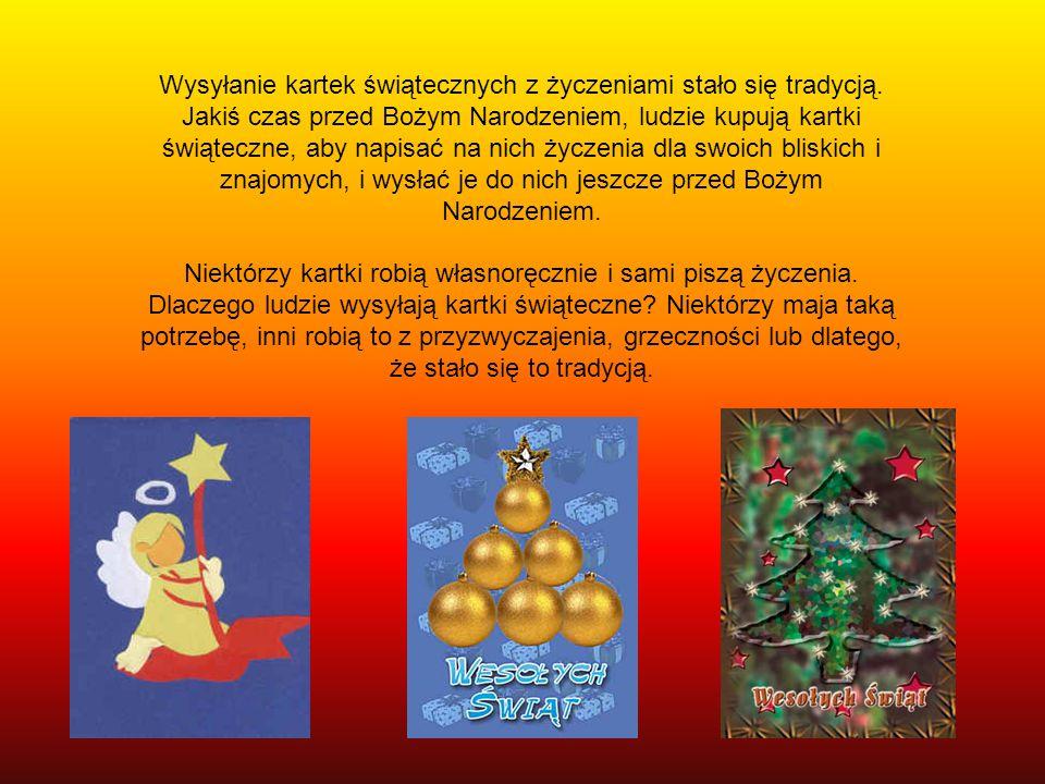 Wysyłanie kartek świątecznych z życzeniami stało się tradycją. Jakiś czas przed Bożym Narodzeniem, ludzie kupują kartki świąteczne, aby napisać na nic