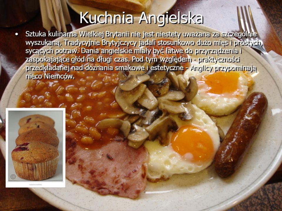 Kuchnia Angielska Sztuka kulinarna Wielkiej Brytanii nie jest niestety uważana za szczególnie wyszukaną. Tradycyjnie Brytyjczycy jadali stosunkowo duż