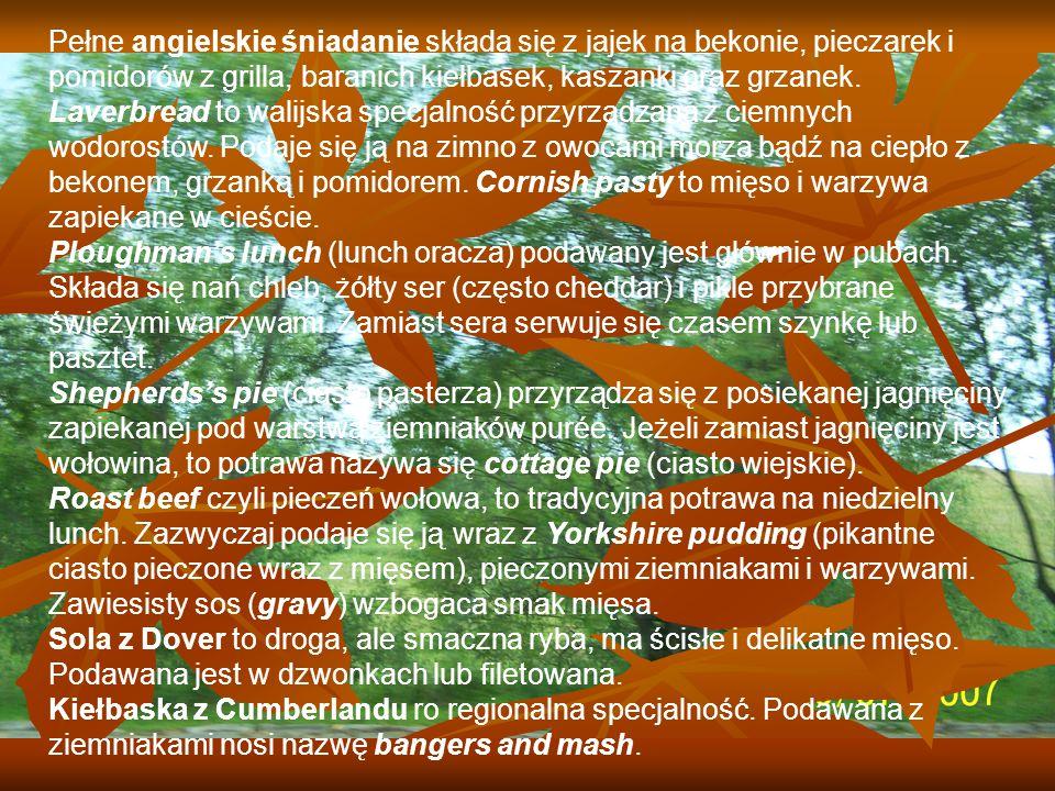 Pełne angielskie śniadanie składa się z jajek na bekonie, pieczarek i pomidorów z grilla, baranich kiełbasek, kaszanki oraz grzanek. Laverbread to wal