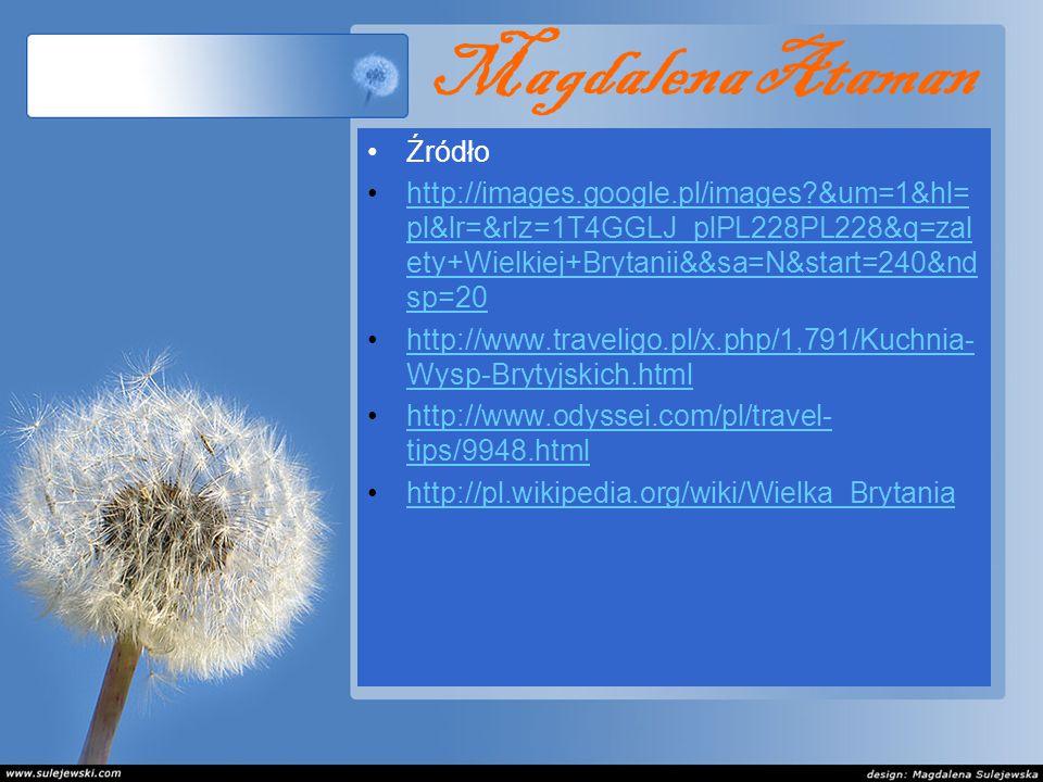 Magdalena Ataman Źródło http://images.google.pl/images?&um=1&hl= pl&lr=&rlz=1T4GGLJ_plPL228PL228&q=zal ety+Wielkiej+Brytanii&&sa=N&start=240&nd sp=20h