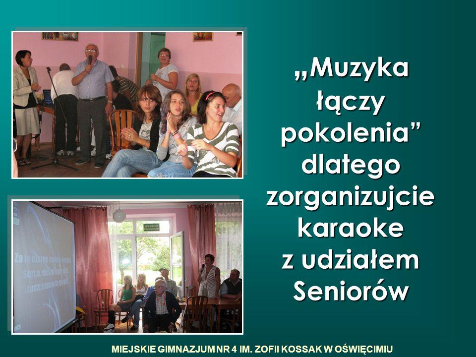 """"""" Muzyka łączy pokolenia"""" dlatego zorganizujcie karaoke z udziałem Seniorów MIEJSKIE GIMNAZJUM NR 4 IM. ZOFII KOSSAK W OŚWIĘCIMIU"""