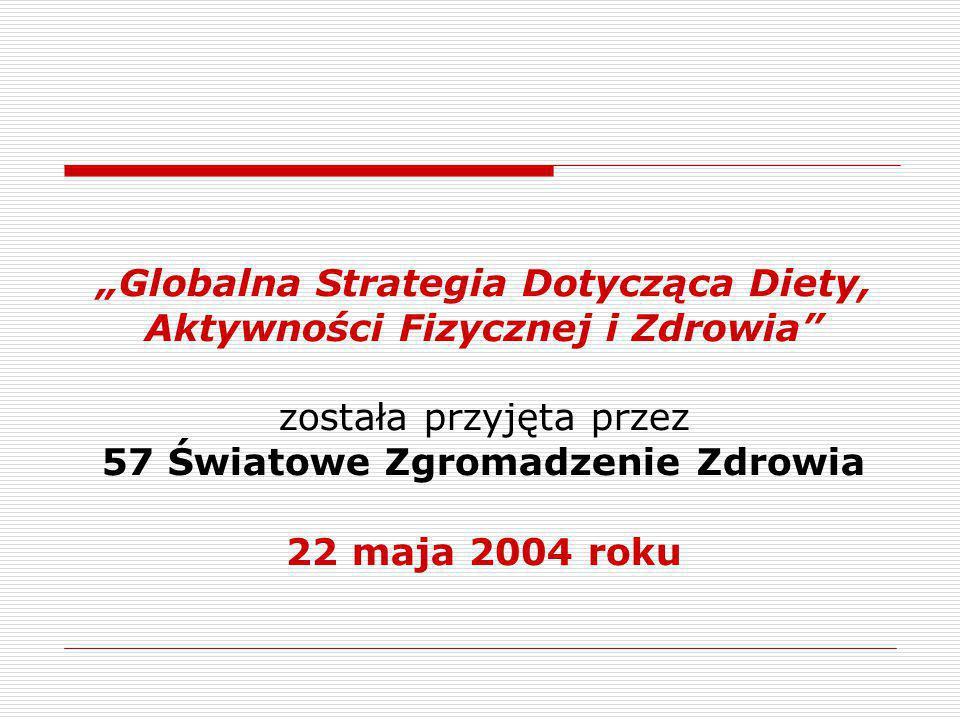 """""""Globalna Strategia Dotycząca Diety, Aktywności Fizycznej i Zdrowia została przyjęta przez 57 Światowe Zgromadzenie Zdrowia 22 maja 2004 roku"""