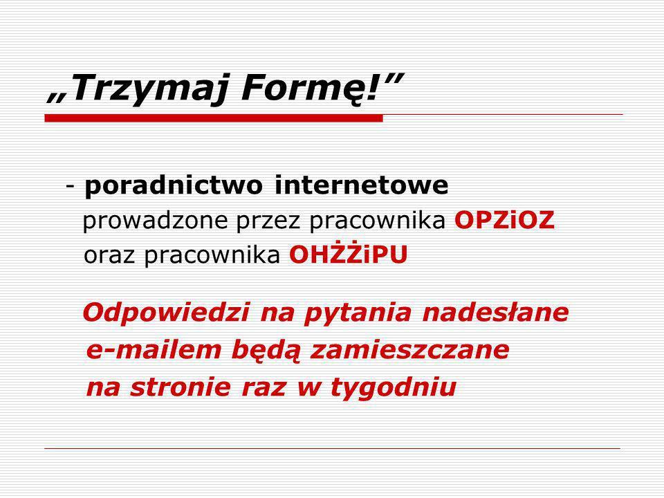 """""""Trzymaj Formę! - poradnictwo internetowe prowadzone przez pracownika OPZiOZ oraz pracownika OHŻŻiPU Odpowiedzi na pytania nadesłane e-mailem będą zamieszczane na stronie raz w tygodniu"""