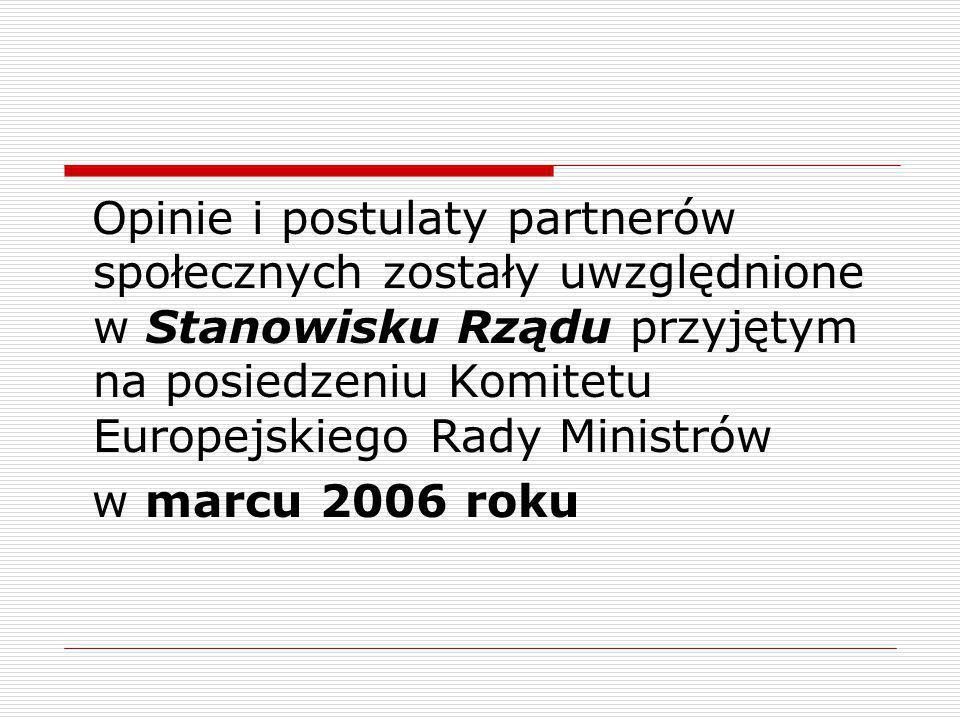 Opinie i postulaty partnerów społecznych zostały uwzględnione w Stanowisku Rządu przyjętym na posiedzeniu Komitetu Europejskiego Rady Ministrów w marcu 2006 roku