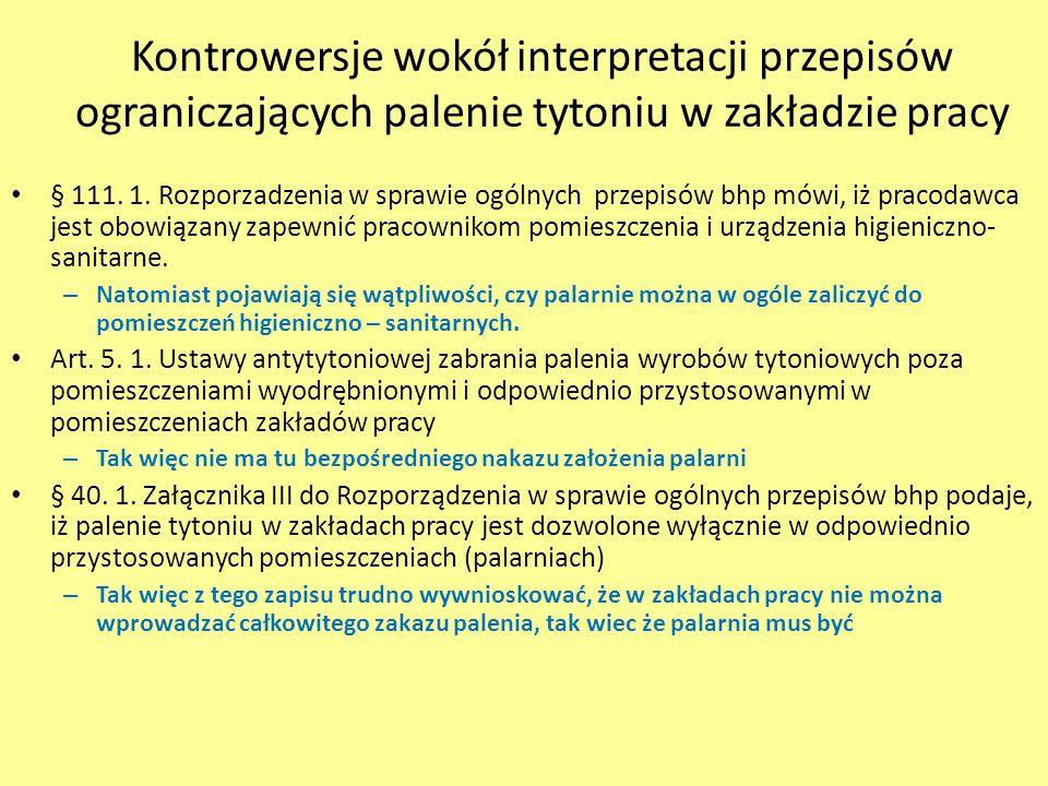 Kontrowersje wokół interpretacji przepisów ograniczających palenie tytoniu w zakładzie pracy § 111. 1. Rozporzadzenia w sprawie ogólnych przepisów bhp