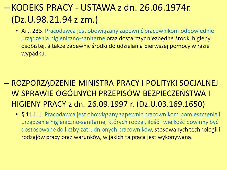 – KODEKS PRACY - USTAWA z dn. 26.06.1974r. (Dz.U.98.21.94 z zm.) Art. 233. Pracodawca jest obowiązany zapewnić pracownikom odpowiednie urządzenia higi