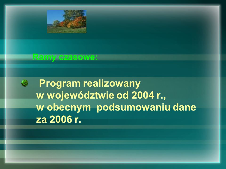 Ramy czasowe: Program realizowany w województwie od 2004 r., w obecnym podsumowaniu dane za 2006 r.