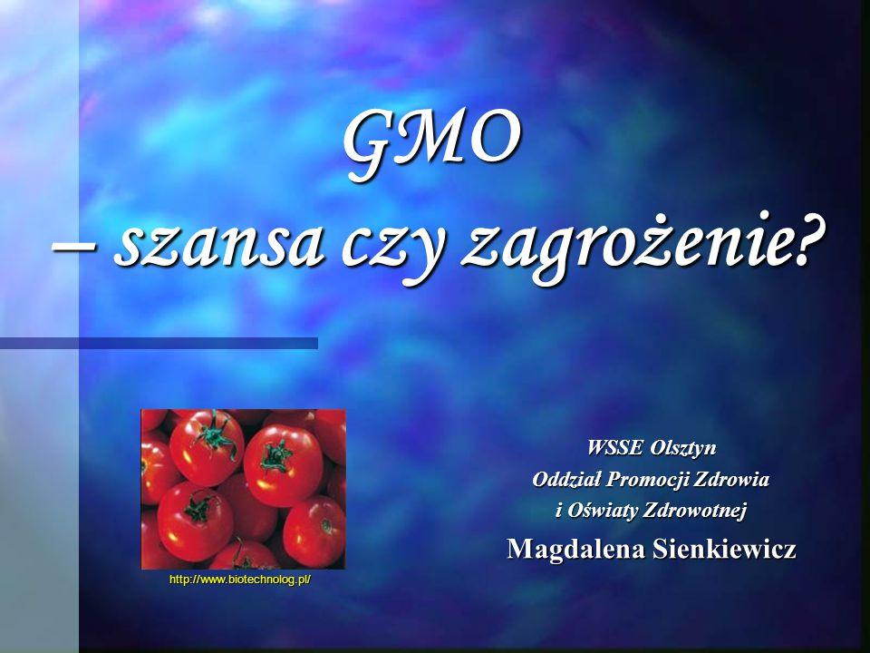 GMO – szansa czy zagrożenie? WSSE Olsztyn Oddział Promocji Zdrowia i Oświaty Zdrowotnej Magdalena Sienkiewicz http://www.biotechnolog.pl/