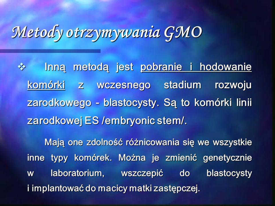 Metody otrzymywania GMO  Inną metodą jest pobranie i hodowanie komórki z wczesnego stadium rozwoju zarodkowego - blastocysty. Są to komórki linii zar