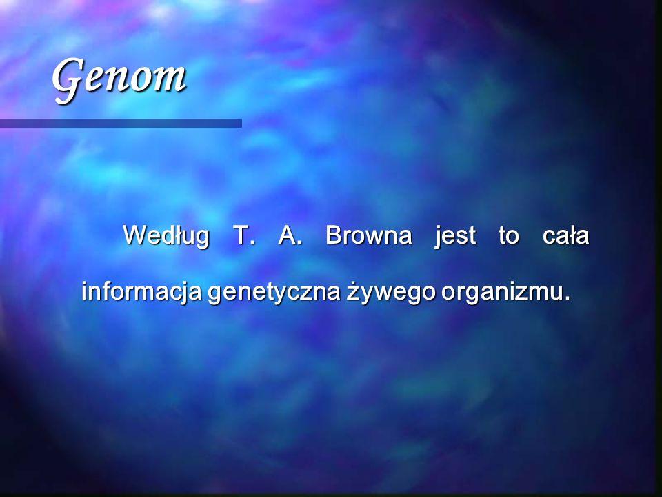 Genom Według T. A. Browna jest to cała informacja genetyczna żywego organizmu.
