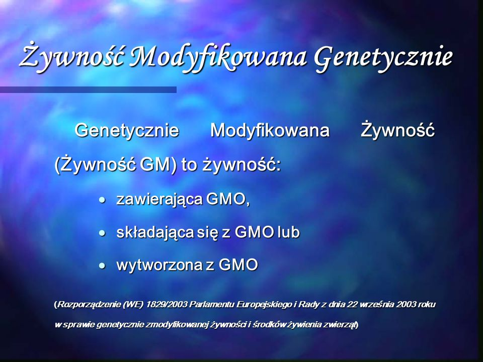 Żywność Modyfikowana Genetycznie Genetycznie Modyfikowana Żywność (Żywność GM) to żywność:  zawierająca GMO,  składająca się z GMO lub  wytworzona