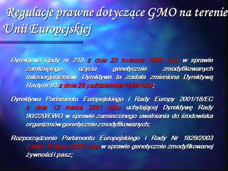 Regulacje prawne dotyczące GMO na terenie Unii Europejskiej Regulacje prawne dotyczące GMO na terenie Unii Europejskiej Dyrektywa Rady nr 219 z dnia 2