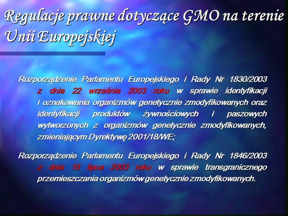 Regulacje prawne dotyczące GMO na terenie Unii Europejskiej Rozporządzenie Parlamentu Europejskiego i Rady Nr 1830/2003 z dnia 22 września 2003 roku w