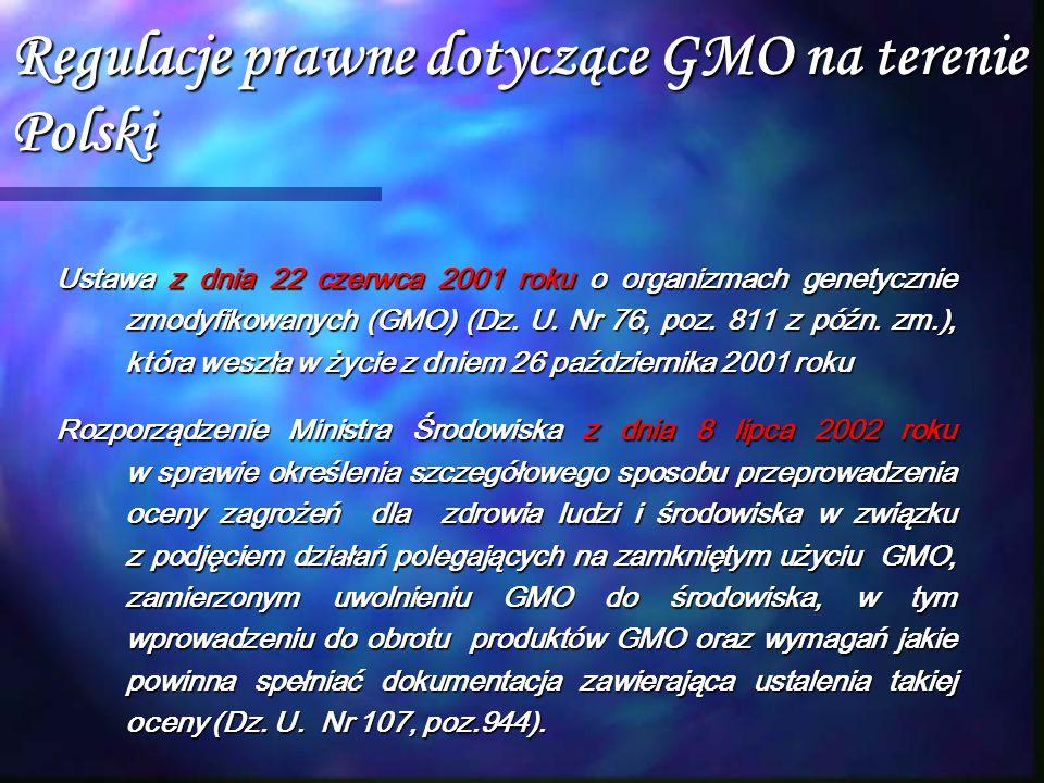 Regulacje prawne dotyczące GMO na terenie Polski Ustawa z dnia 22 czerwca 2001 roku o organizmach genetycznie zmodyfikowanych (GMO) (Dz. U. Nr 76, poz