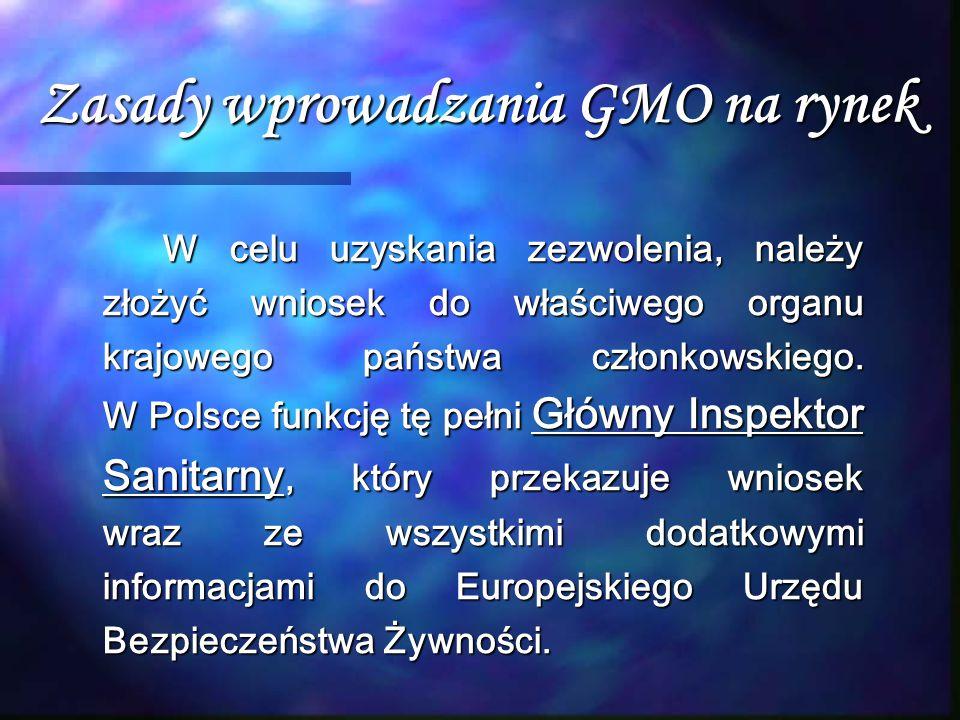 Zasady wprowadzania GMO na rynek W celu uzyskania zezwolenia, należy złożyć wniosek do właściwego organu krajowego państwa członkowskiego. W Polsce fu