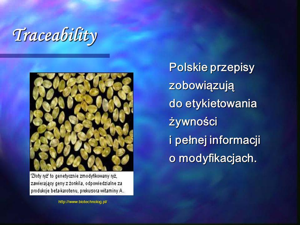 Traceability Polskie przepisy zobowiązują do etykietowania żywności i pełnej informacji o modyfikacjach. http://www.biotechnolog.pl/