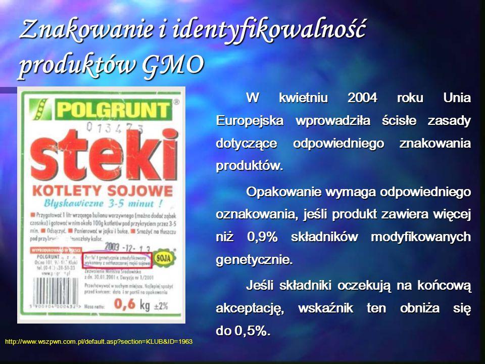 Znakowanie i identyfikowalność produktów GMO W kwietniu 2004 roku Unia Europejska wprowadziła ścisłe zasady dotyczące odpowiedniego znakowania produkt