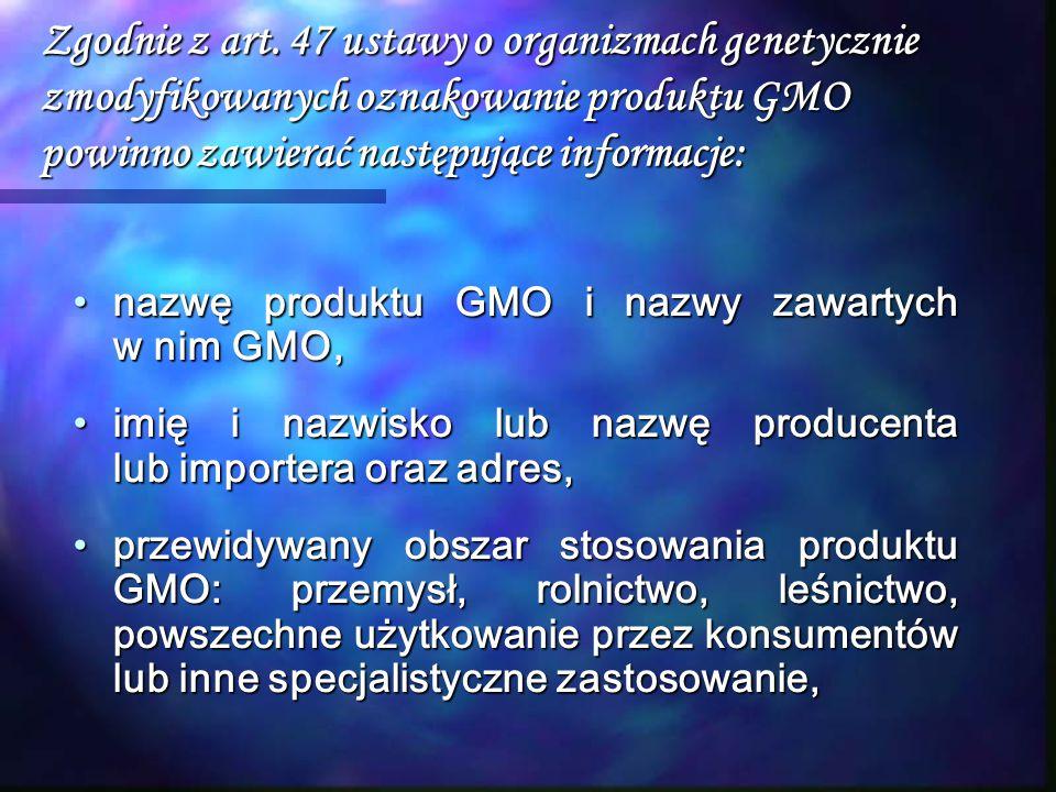 Zgodnie z art. 47 ustawy o organizmach genetycznie zmodyfikowanych oznakowanie produktu GMO powinno zawierać następujące informacje: nazwę produktu GM