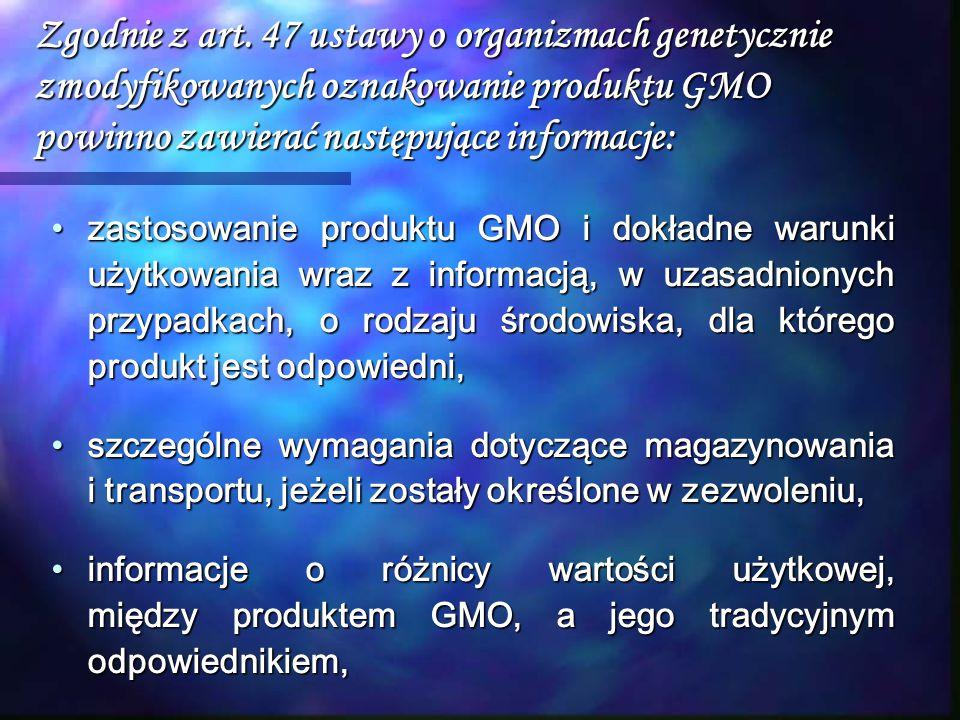 Zgodnie z art. 47 ustawy o organizmach genetycznie zmodyfikowanych oznakowanie produktu GMO powinno zawierać następujące informacje: zastosowanie prod