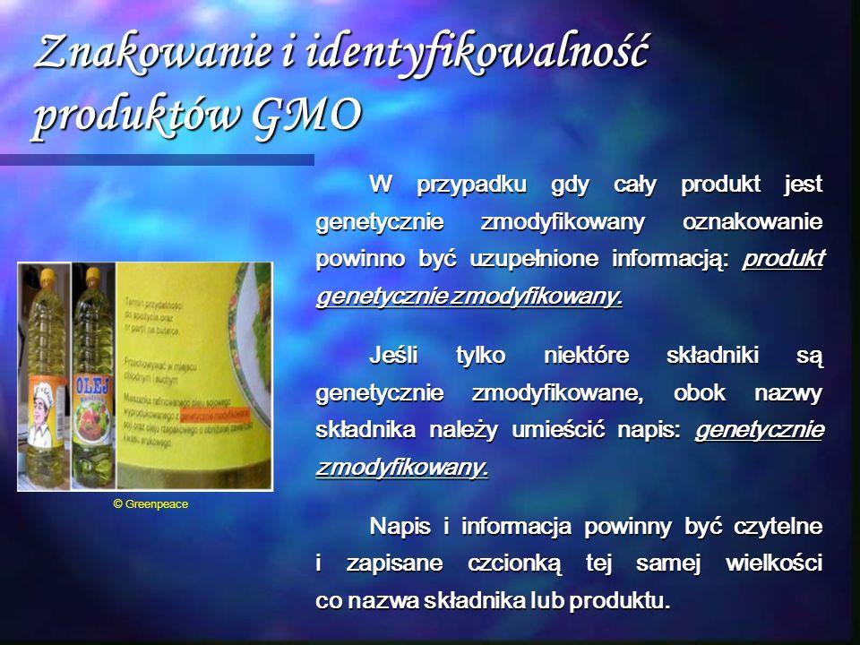 Znakowanie i identyfikowalność produktów GMO W przypadku gdy cały produkt jest genetycznie zmodyfikowany oznakowanie powinno być uzupełnione informacj