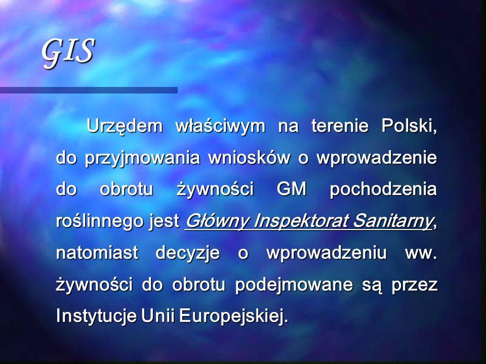 GIS Urzędem właściwym na terenie Polski, do przyjmowania wniosków o wprowadzenie do obrotu żywności GM pochodzenia roślinnego jest Główny Inspektorat