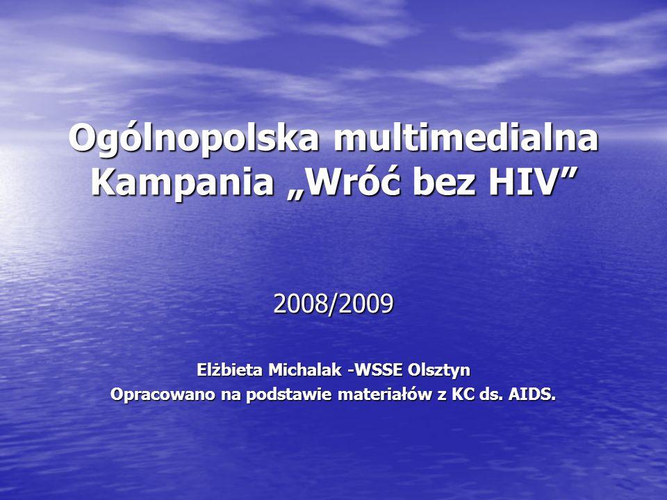 """Ogólnopolska multimedialna Kampania """"Wróć bez HIV 2008/2009 Elżbieta Michalak -WSSE Olsztyn Opracowano na podstawie materiałów z KC ds."""