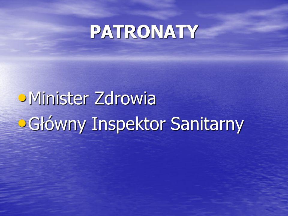 PATRONATY Minister Zdrowia Minister Zdrowia Główny Inspektor Sanitarny Główny Inspektor Sanitarny