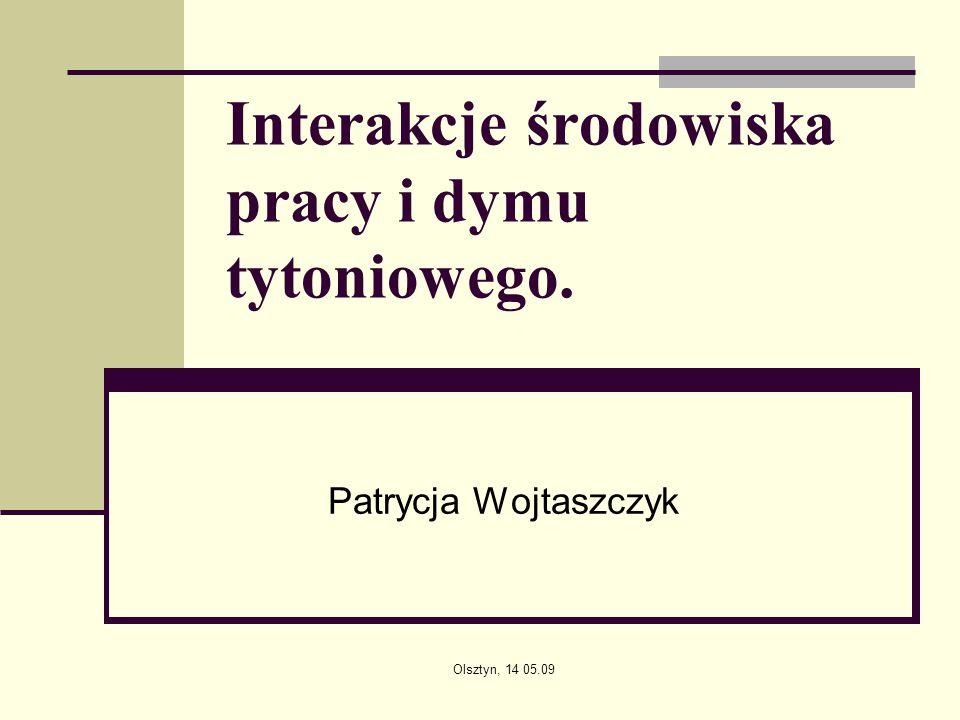 Interakcje środowiska pracy i dymu tytoniowego. Patrycja Wojtaszczyk Olsztyn, 14 05.09