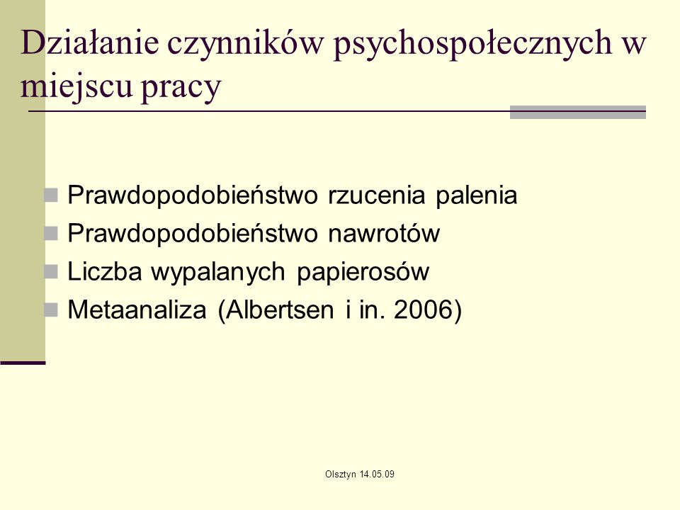 Olsztyn 14.05.09 Działanie czynników psychospołecznych w miejscu pracy Prawdopodobieństwo rzucenia palenia Prawdopodobieństwo nawrotów Liczba wypalany