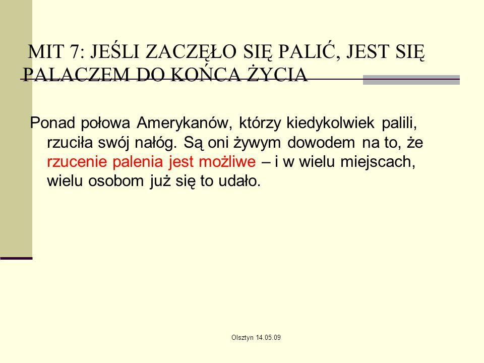 Olsztyn 14.05.09 MIT 7: JEŚLI ZACZĘŁO SIĘ PALIĆ, JEST SIĘ PALACZEM DO KOŃCA ŻYCIA Ponad połowa Amerykanów, którzy kiedykolwiek palili, rzuciła swój na