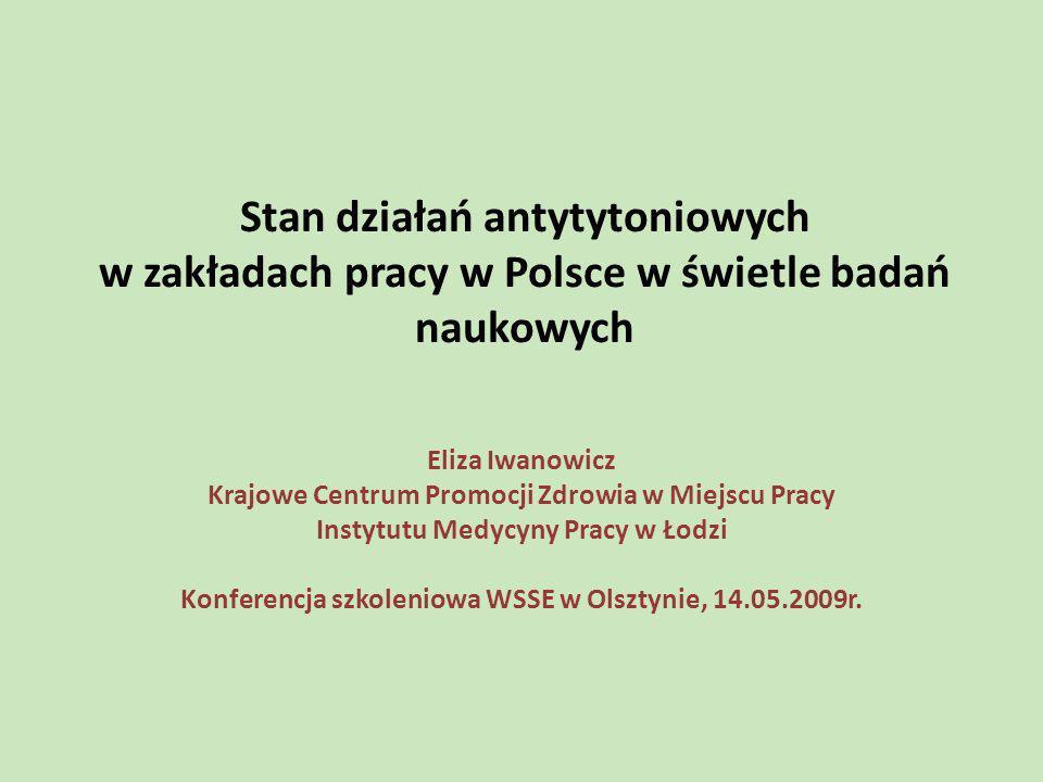 Stan działań antytytoniowych w zakładach pracy w Polsce w świetle badań naukowych Eliza Iwanowicz Krajowe Centrum Promocji Zdrowia w Miejscu Pracy Ins