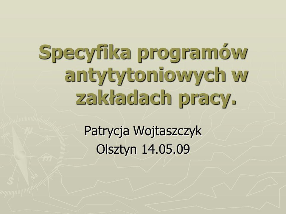 Specyfika programów antytytoniowych w zakładach pracy. Patrycja Wojtaszczyk Olsztyn 14.05.09