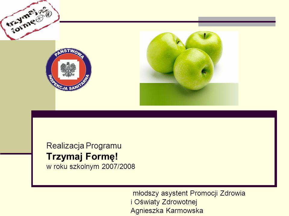 Realizacja Programu Trzymaj Formę! w roku szkolnym 2007/2008 młodszy asystent Promocji Zdrowia i Oświaty Zdrowotnej Agnieszka Karmowska