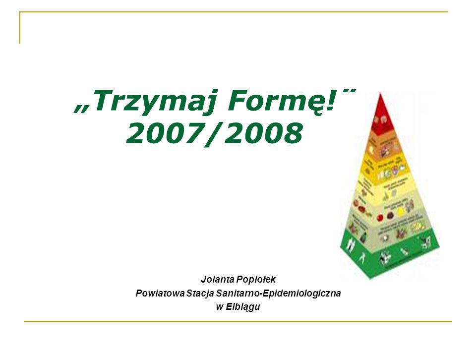 """""""Trzymaj Formę!"""" 2007/2008 Jolanta Popiołek Powiatowa Stacja Sanitarno-Epidemiologiczna w Elblągu"""