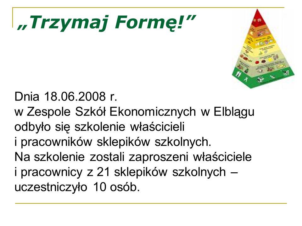 """""""Trzymaj Formę!"""" Dnia 18.06.2008 r. w Zespole Szkół Ekonomicznych w Elblągu odbyło się szkolenie właścicieli i pracowników sklepików szkolnych. Na szk"""
