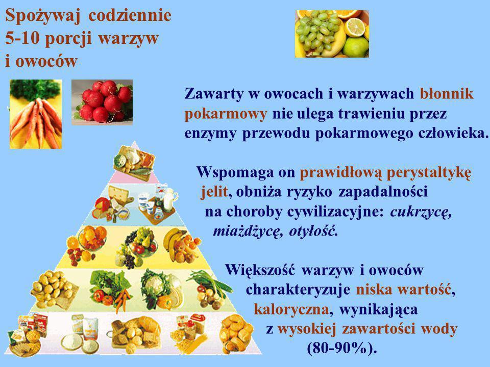 Spożywaj codziennie 5-10 porcji warzyw i owoców Zawarty w owocach i warzywach błonnik pokarmowy nie ulega trawieniu przez enzymy przewodu pokarmowego