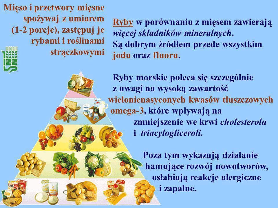 Mięso i przetwory mięsne spożywaj z umiarem (1-2 porcje), zastępuj je rybami i roślinami strączkowymi Ryby w porównaniu z mięsem zawierają więcej skła
