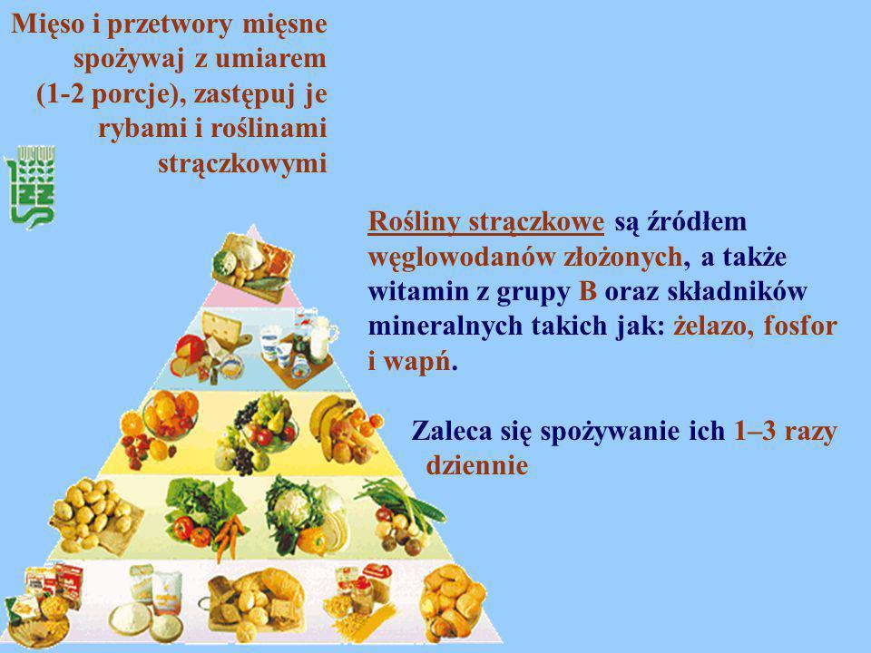 Mięso i przetwory mięsne spożywaj z umiarem (1-2 porcje), zastępuj je rybami i roślinami strączkowymi Rośliny strączkowe są źródłem węglowodanów złożo