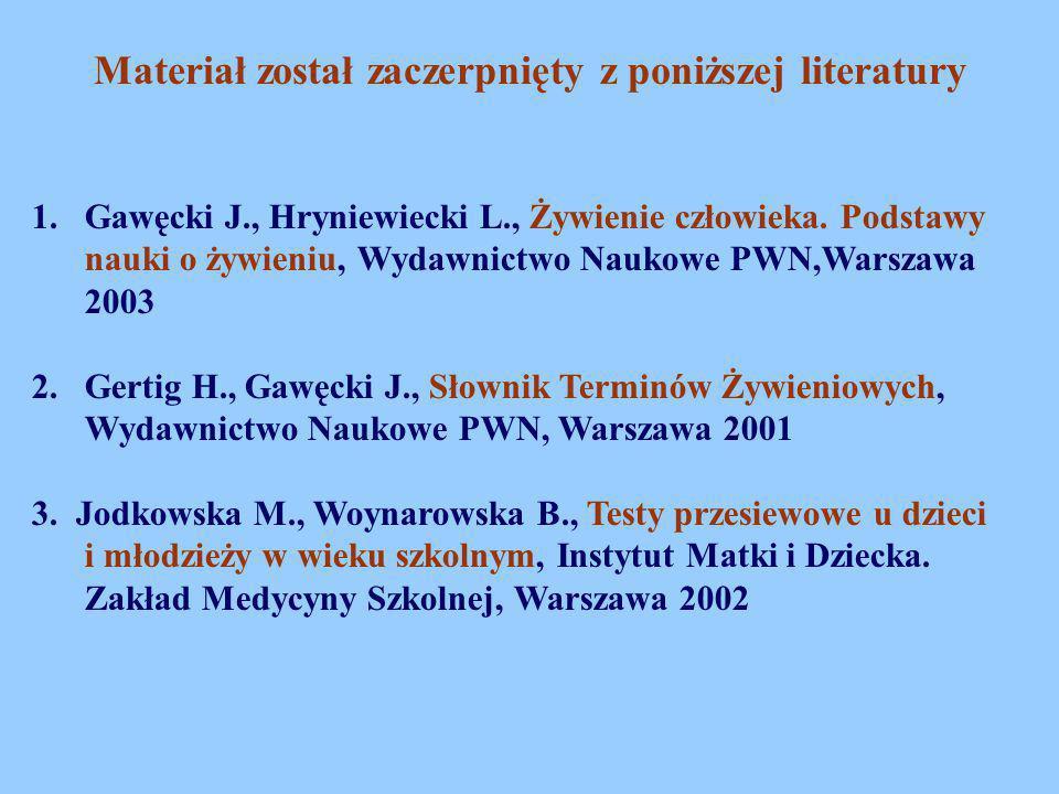 Materiał został zaczerpnięty z poniższej literatury 1. Gawęcki J., Hryniewiecki L., Żywienie człowieka. Podstawy nauki o żywieniu, Wydawnictwo Naukowe