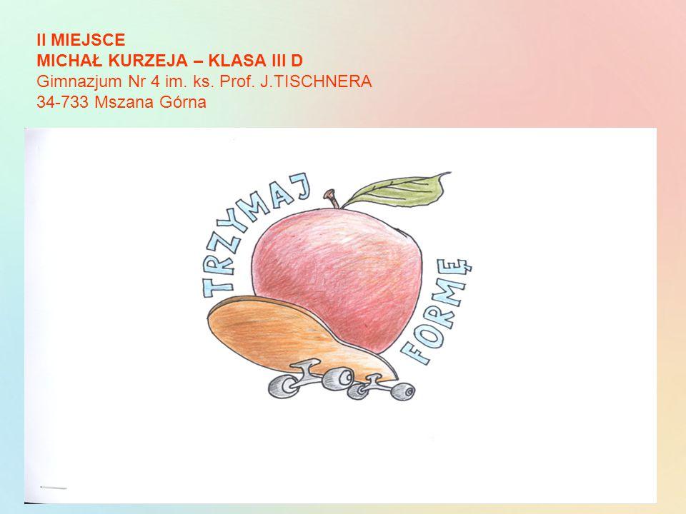 II MIEJSCE MICHAŁ KURZEJA – KLASA III D Gimnazjum Nr 4 im. ks. Prof. J.TISCHNERA 34-733 Mszana Górna