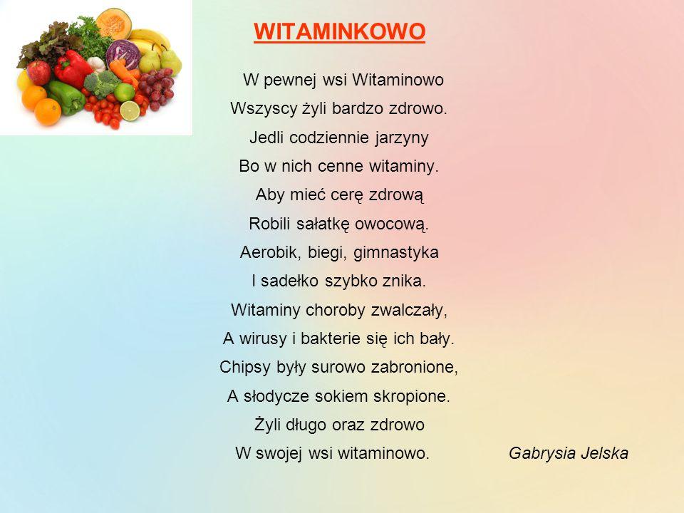 WITAMINKOWO W pewnej wsi Witaminowo Wszyscy żyli bardzo zdrowo. Jedli codziennie jarzyny Bo w nich cenne witaminy. Aby mieć cerę zdrową Robili sałatkę