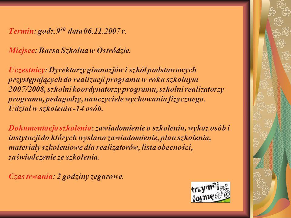 Termin: godz.9 30 data 06.11.2007 r.Miejsce: Bursa Szkolna w Ostródzie.