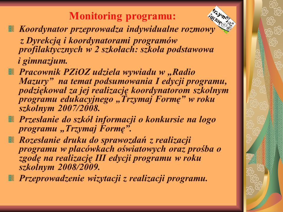 Monitoring programu: Koordynator przeprowadza indywidualne rozmowy z Dyrekcją i koordynatorami programów profilaktycznych w 2 szkołach: szkoła podstawowa i gimnazjum.