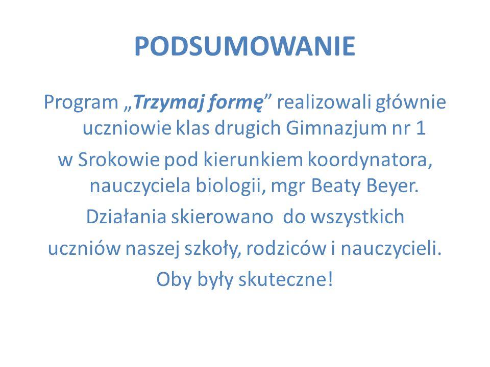"""PODSUMOWANIE Program """"Trzymaj formę"""" realizowali głównie uczniowie klas drugich Gimnazjum nr 1 w Srokowie pod kierunkiem koordynatora, nauczyciela bio"""