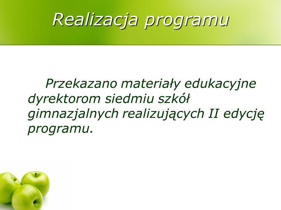 Realizacja programu Przekazano materiały edukacyjne dyrektorom siedmiu szkół gimnazjalnych realizujących II edycję programu.
