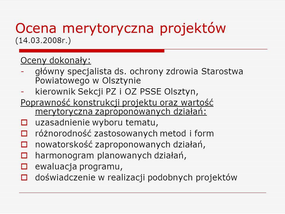 Ocena merytoryczna projektów (14.03.2008r.) Oceny dokonały: -główny specjalista ds. ochrony zdrowia Starostwa Powiatowego w Olsztynie -kierownik Sekcj