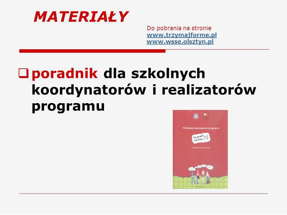  poradnik dla szkolnych koordynatorów i realizatorów programu MATERIAŁY Do pobrania na stronie www.trzymajforme.pl www.wsse.olsztyn.pl