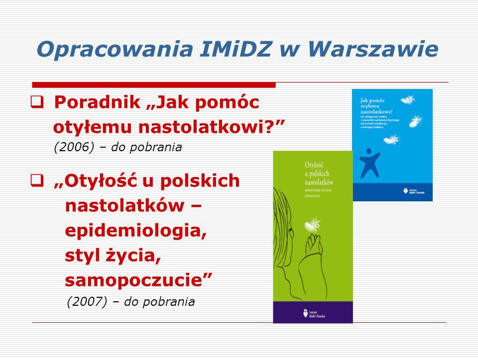 """Opracowania IMiDZ w Warszawie  Poradnik """"Jak pomóc otyłemu nastolatkowi?"""" (2006) – do pobrania  """"Otyłość u polskich nastolatków – epidemiologia, sty"""