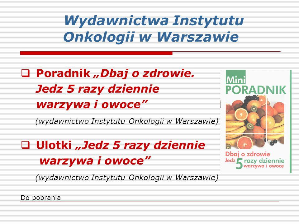 """Wydawnictwa Instytutu Onkologii w Warszawie  Poradnik """"Dbaj o zdrowie. Jedz 5 razy dziennie warzywa i owoce"""" (wydawnictwo Instytutu Onkologii w Warsz"""